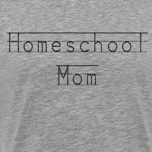 Homeschool Mom Shirt - For The Homeschooling Mama - Men's Premium T-Shirt