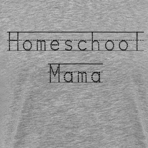 Homeschool Mama Shirt - For The Homeschooling Mom - Men's Premium T-Shirt