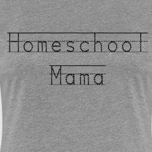 Homeschool Mama Shirt - For The Homeschooling Mom - Women's Premium T-Shirt