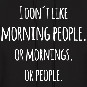 I don´t like morning people or mornings saying  Hoodies - Men's Hoodie