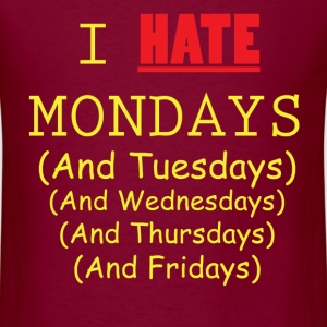 I Hate Weekdays - Burgundy and Yellow - Men's T-Shirt