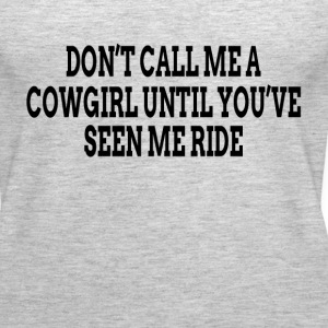 Don't Call Me A Cowgirl Until You've Seen Me Ride Tanks - Women's Premium Tank Top