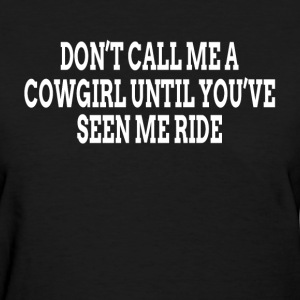 Don't Call Me A Cowgirl Until You've Seen Me Ride T-Shirts - Women's T-Shirt
