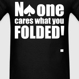 No One Cares What You Folded T-Shirts - Men's T-Shirt