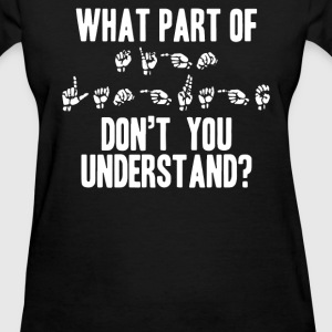 What Part of Sign Language T-Shirts - Women's T-Shirt
