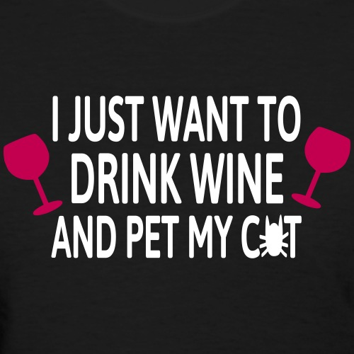 Drink wine and pet me cat