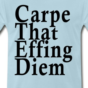 carpe_that_effing_diem_muscle_tank_ - Men's Premium T-Shirt