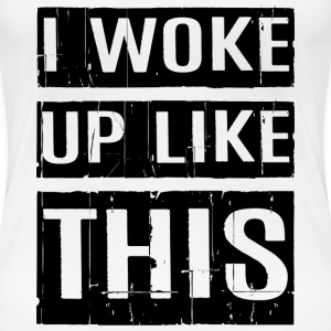 I woke up like this T-Shirts - Women's Premium T-Shirt