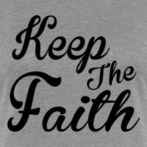 KEEP THE FAITH T-Shirts - Women's Premium T-Shirt