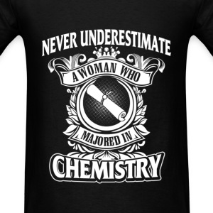 Never Underestimate Woman Who Majored In Chemistry T-Shirts - Men's T-Shirt