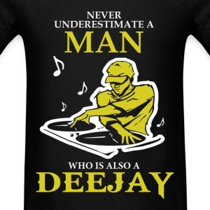 Never Underestimate A Man Who Is Also A Deejay T-Shirts - Men's T-Shirt