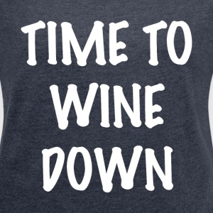 WINE DOWN T-Shirts - Women´s Roll Cuff T-Shirt