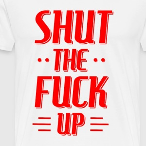 Shut the fuck up red T-Shirts - Men's Premium T-Shirt