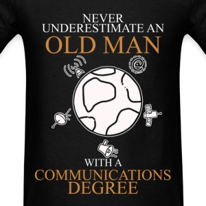 Never Underestimate An Old Man Communications T-Shirts - Men's T-Shirt