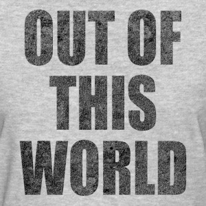 OUT OF THIS WORLD T-Shirts - Women's T-Shirt