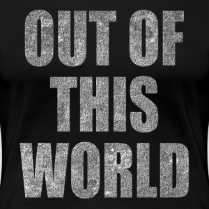 OUT OF THIS WORLD T-Shirts - Women's Premium T-Shirt
