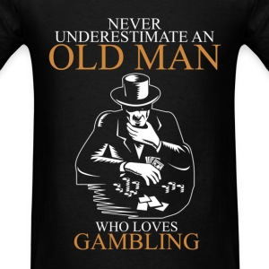 Never underestimate an old man GAMBLING T-Shirts - Men's T-Shirt