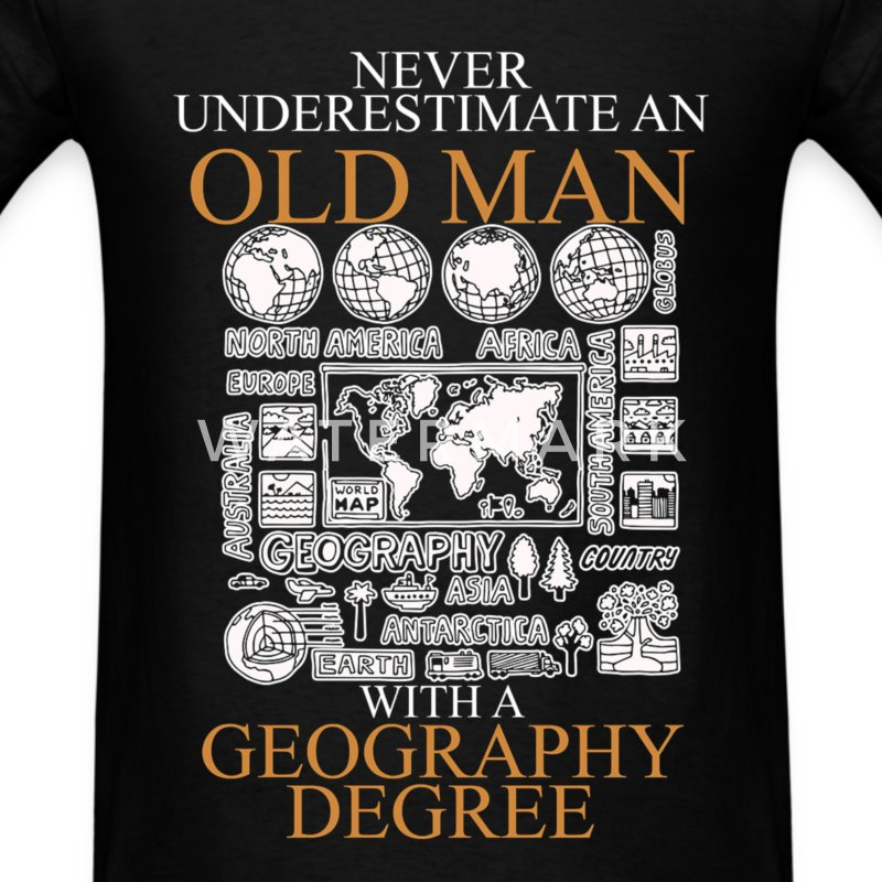 Never underestimate an old man GEOGRAPHY T-Shirts - Men's T-Shirt