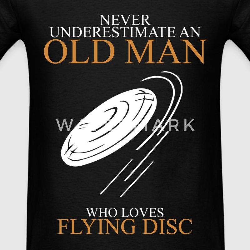 Never underestimate an old man FLYING DISC T-Shirts - Men's T-Shirt