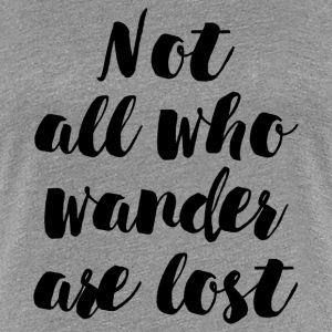NOT ALL WANDER LOST T-Shirts - Women's Premium T-Shirt