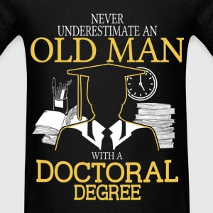 Never Underestimate Old Man With Doctoral Degree T-Shirts - Men's T-Shirt