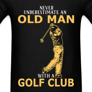 Never Underestimate An Old Man With A Golf Club T-Shirts - Men's T-Shirt