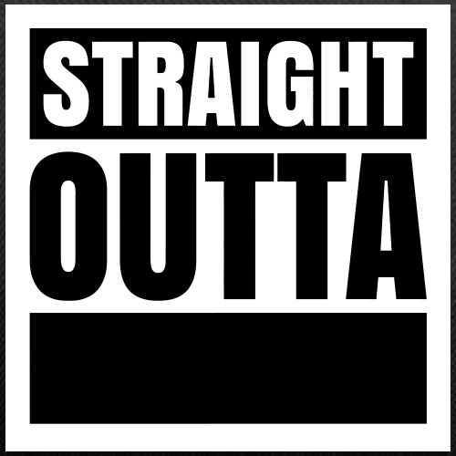 """Custom"" Straight Outta (2 colors)"
