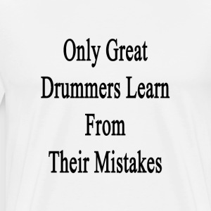 only_great_drummers_learn_from_their_mis T-Shirts - Men's Premium T-Shirt