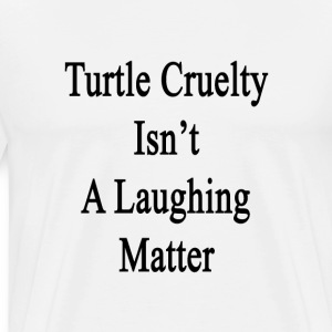 turtle_cruelty_isnt_a_laughing_matter T-Shirts - Men's Premium T-Shirt