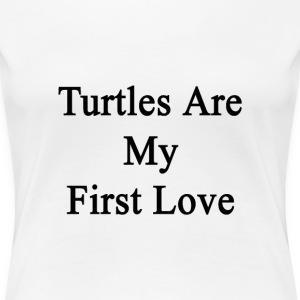 turtles_are_my_first_love T-Shirts - Women's Premium T-Shirt