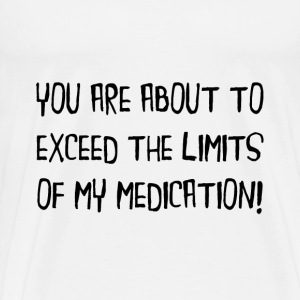 Exceed Medication Limits - Men's Premium T-Shirt