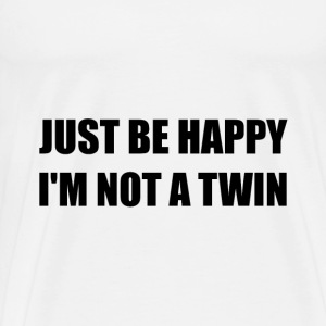 Happy Not A Twin - Men's Premium T-Shirt
