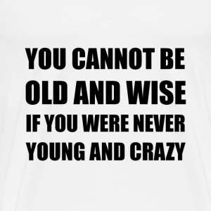 Old Wise Young Crazy - Men's Premium T-Shirt