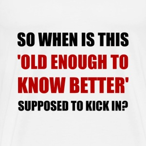 Old Enough To Know Better - Men's Premium T-Shirt