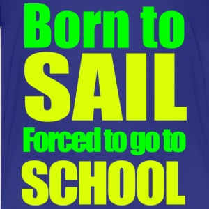 Born to sail Forced to go to school - Kids' Premium T-Shirt