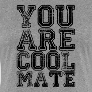 You Are Cool Mate T-Shirts - Women's Premium T-Shirt