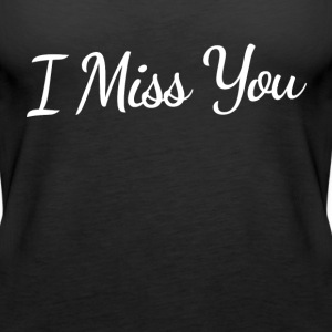 I Miss You Tanks - Women's Premium Tank Top