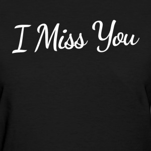I Miss You T-Shirts - Women's T-Shirt