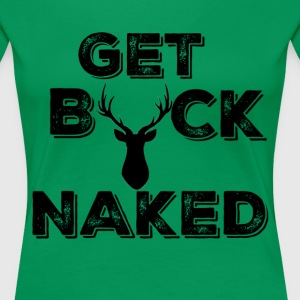 Get Buck Naked Funny Deer Hunter Tee - Women's Premium T-Shirt