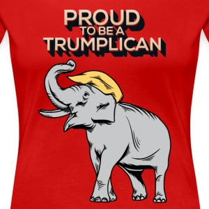 Proud To Be A Trumplican! Donald Trump For Preside - Women's Premium T-Shirt
