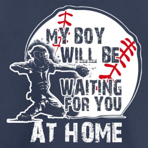 My Boy Will Be Waiting For You AT HOME - Toddler Premium T-Shirt