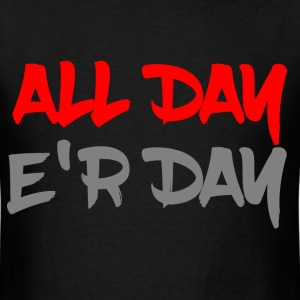 ALL DAY ER DAY T-Shirts - Men's T-Shirt