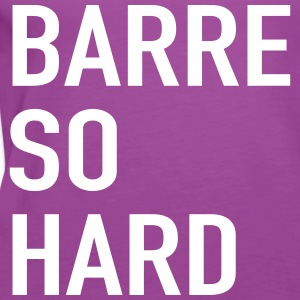 Barre so Hard Tanks - Women's Premium Tank Top