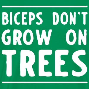 Biceps don't grow on trees T-Shirts - Men's Premium T-Shirt