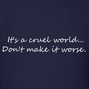 It's a cruel world... - Men's T-Shirt