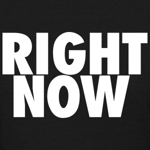 RIGHT NOW T-Shirts - Women's T-Shirt
