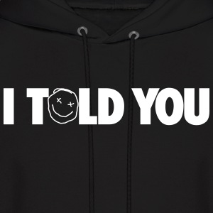 I TOLD YOU Hoodies - Men's Hoodie