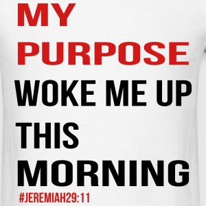 My purpose woke me up - Men's T-Shirt
