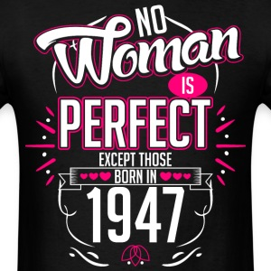 No Woman Is Perfect Except Those Born In 1947 - Men's T-Shirt