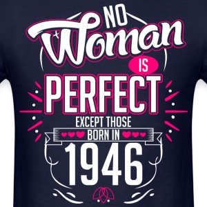 No Woman Is Perfect Except Those Born In 1946 - Men's T-Shirt
